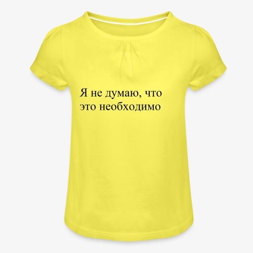 NON CREDO CHE SIA NECESSARIO - Maglietta da ragazza con arricciatura