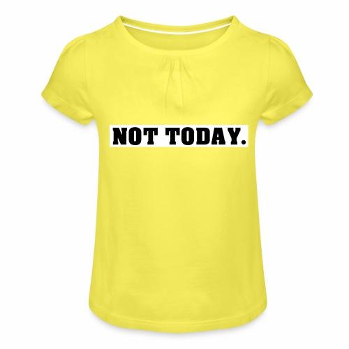 NOT TODAY Spruch Nicht heute, cool, schlicht - Mädchen-T-Shirt mit Raffungen