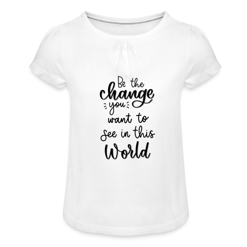 Be the change you want to see in this world - Pige T-shirt med flæser