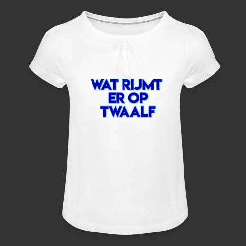 wat rijmt er op twaalf - Meisjes-T-shirt met plooien