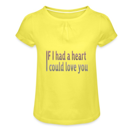 if i had a heart i could love you - Girl's T-Shirt with Ruffles