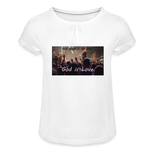 GOD is LOVE. - Mädchen-T-Shirt mit Raffungen
