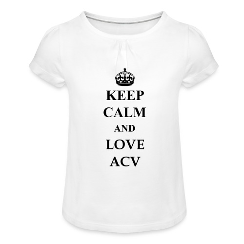 Keep Calm and Love ACV - Mädchen-T-Shirt mit Raffungen