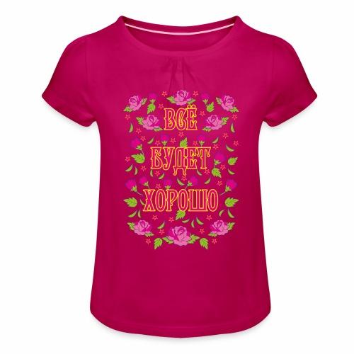 249 Vse budet XOROSHO Rosen russisch Russland - Mädchen-T-Shirt mit Raffungen