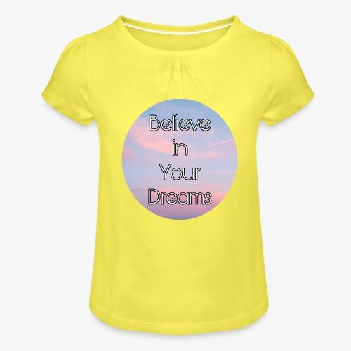 Believe in Your Dreams - Maglietta da ragazza con arricciatura