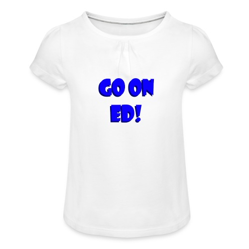 Go on Ed - Girl's T-Shirt with Ruffles