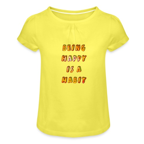 being happy is a habit - Girl's T-Shirt with Ruffles