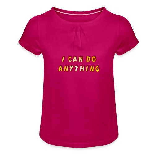 I can do anything - Girl's T-Shirt with Ruffles