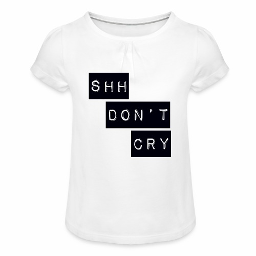 Shh dont cry - Girl's T-Shirt with Ruffles