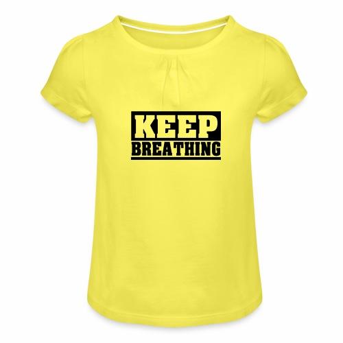 KEEP BREATHING Spruch, atme weiter, schlicht - Mädchen-T-Shirt mit Raffungen