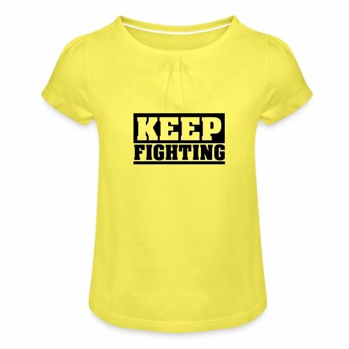 KEEP FIGHTING, Spruch, Kämpf weiter, gib nicht auf - Mädchen-T-Shirt mit Raffungen