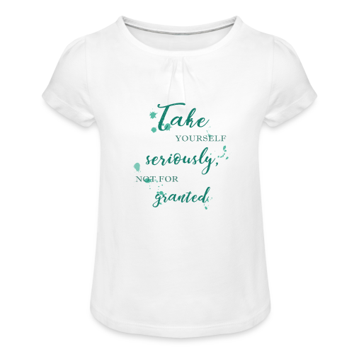Take yourself seriously, not for granted - Girl's T-Shirt with Ruffles