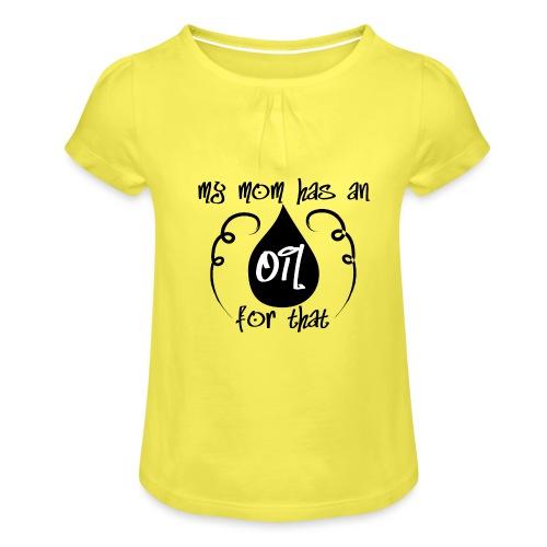 my mom has an oil for this - Mädchen-T-Shirt mit Raffungen