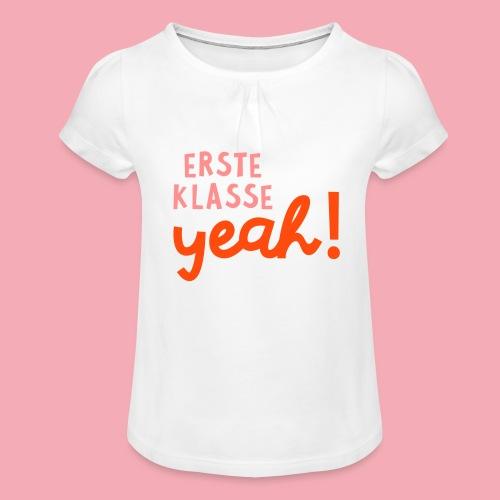 Erste Klasse - Yeah - Mädchen-T-Shirt mit Raffungen