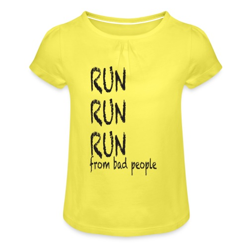 run from bad people - Girl's T-Shirt with Ruffles