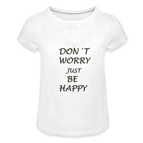 dont worry be HAPPY - Girl's T-Shirt with Ruffles