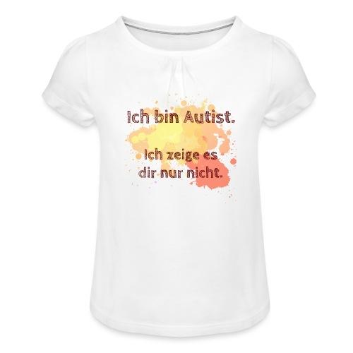 Ich bin Autist, zeige es aber nicht - Mädchen-T-Shirt mit Raffungen