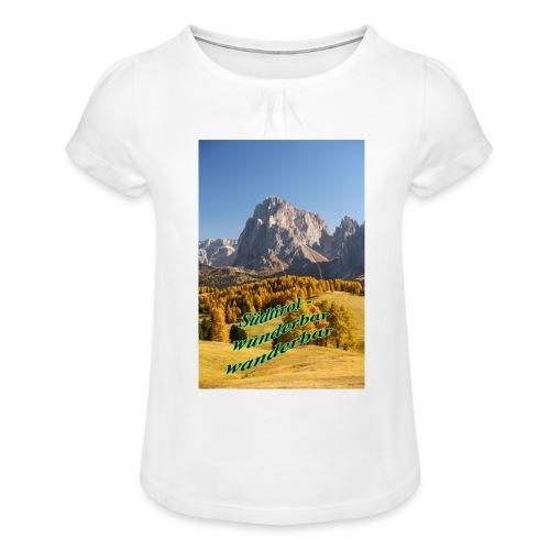 Südtirol - wunderbar wanderbar - Mädchen-T-Shirt mit Raffungen
