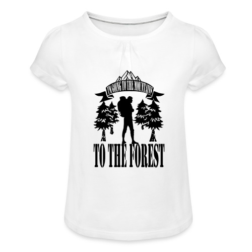 I m going to the mountains to the forest - Girl's T-Shirt with Ruffles
