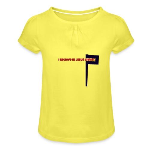 I believe in Jesus!!! - Mädchen-T-Shirt mit Raffungen
