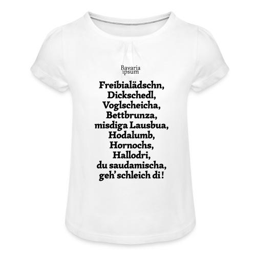 Bayrische Schimpfwörter Nr.2 - Mädchen-T-Shirt mit Raffungen