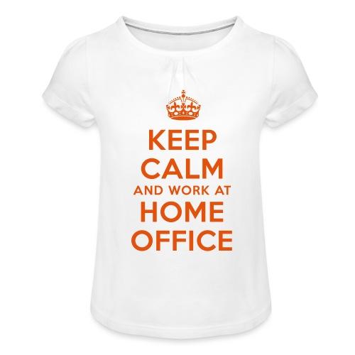 KEEP CALM and work at HOME OFFICE - Mädchen-T-Shirt mit Raffungen