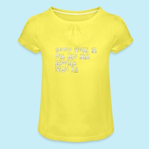 Parfois, je me sens comme cette blonde de K3! - T-shirt à fronces au col Fille