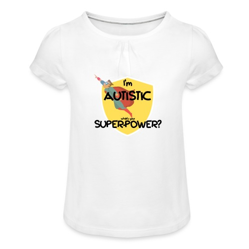 I'm AUTISTIC, what's your SUPERPOWER? - Girl's T-Shirt with Ruffles