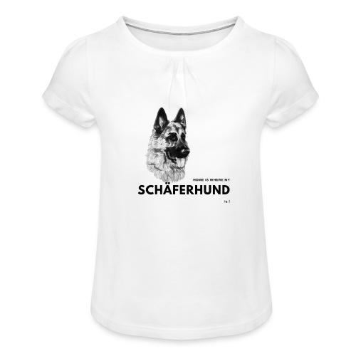 Home is where my Schäferhund is ! - Mädchen-T-Shirt mit Raffungen
