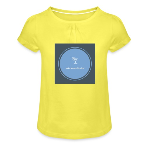 mehr brauch ich nicht - Mädchen-T-Shirt mit Raffungen