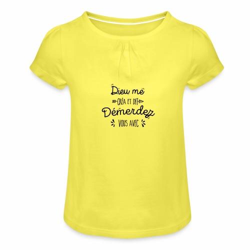 Dieu me créa et dit démerdez vous avec - T-shirt à fronces au col Fille