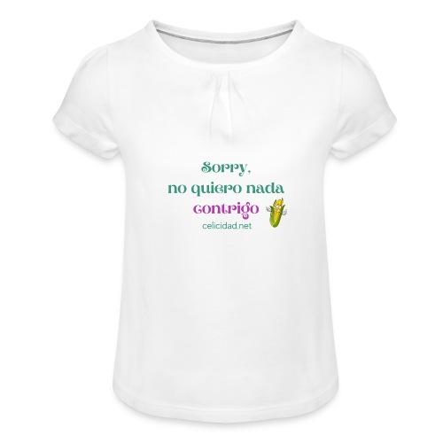 No quiero nada contrigo, sorry - Camiseta para niña con drapeado