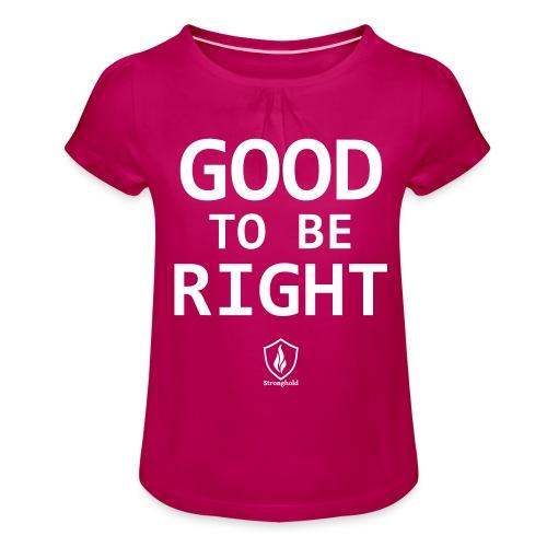 Good to be Right - Mädchen-T-Shirt mit Raffungen