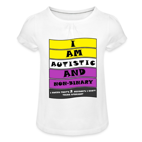 Autistic and Non-binary | Funny Quote - Girl's T-Shirt with Ruffles