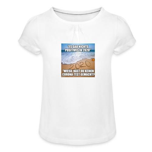 nichts Positives in 2020 - kein Corona-Test? - Mädchen-T-Shirt mit Raffungen
