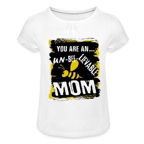 you are an... un-BEE-Lievable mom - Mädchen-T-Shirt mit Raffungen