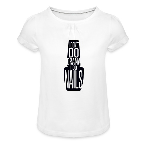 I don't Do Drama I Do Nails - Meisjes-T-shirt met plooien
