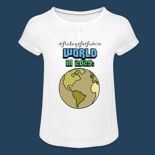 World in 2029 #fridaysforfuture #timetravelcontest - Mädchen-T-Shirt mit Raffungen
