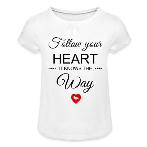 follow your heartbesser - Mädchen-T-Shirt mit Raffungen