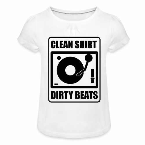 Clean Shirt Dirty Beats - Meisjes-T-shirt met plooien