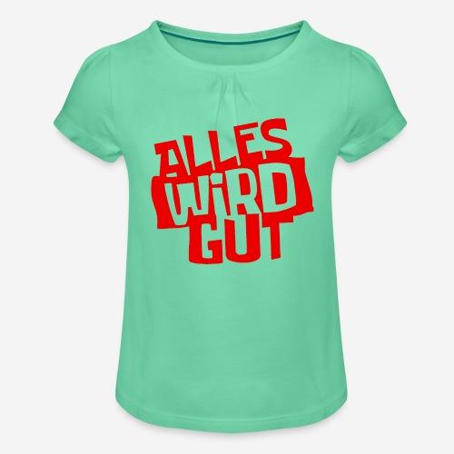 ALLES WIRD GUT - Mädchen-T-Shirt mit Raffungen