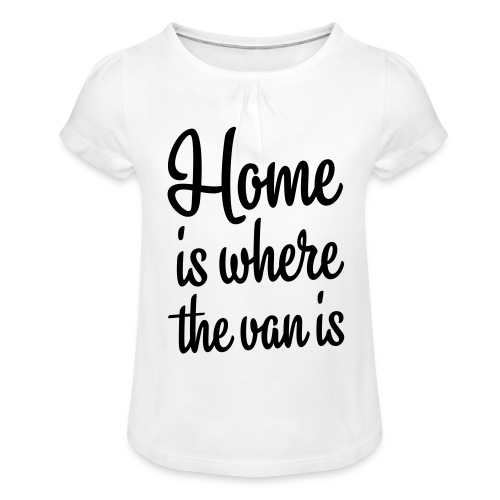 Home is where the van is - Autonaut.com - Girl's T-Shirt with Ruffles