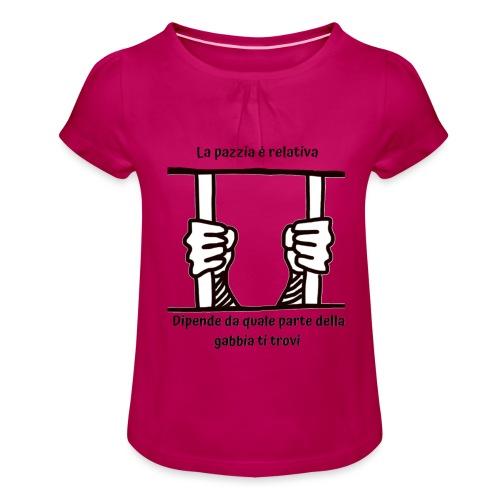 La pazzia è relativa - Maglietta da ragazza con arricciatura