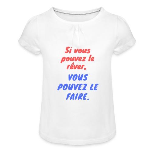 Si vous pouvez le rêver vous pouvez le faire - T-shirt à fronces au col Fille