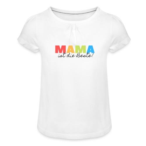 Mama ist die Beste - Geschenkidee zum Muttertag - Mädchen-T-Shirt mit Raffungen