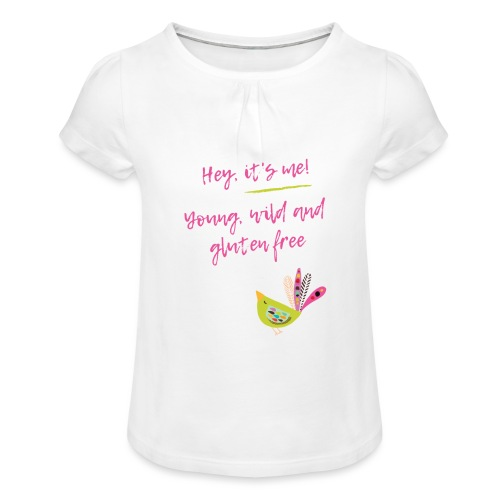 Hey it s me! Young, wild and glutenfree - Mädchen-T-Shirt mit Raffungen
