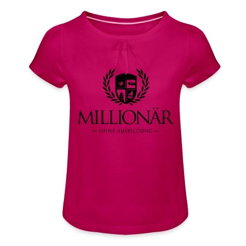 Millionär ohne Ausbildung Shirt - Mädchen-T-Shirt mit Raffungen