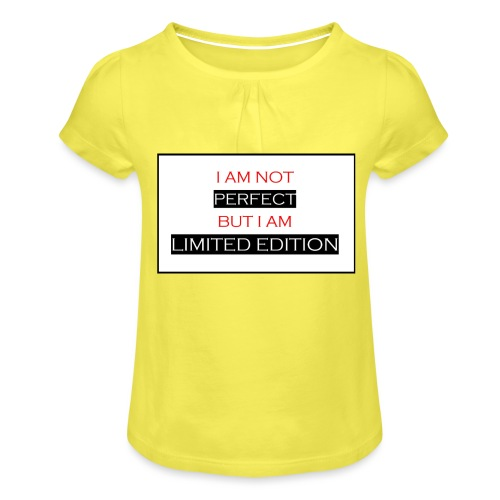 I am not perfect - but i am limited edition - Meisjes-T-shirt met plooien