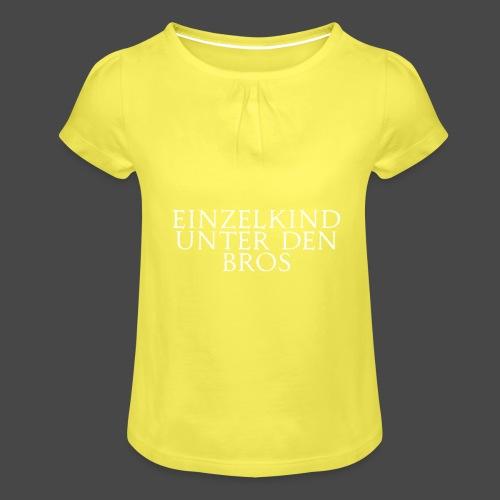 Einzelkind unter den Bros - Mädchen-T-Shirt mit Raffungen