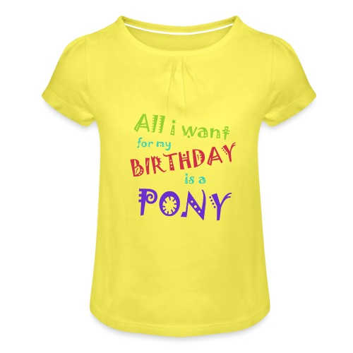 All I want for my birthday is a pony - Meisjes-T-shirt met plooien